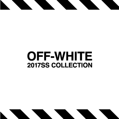 OFF-WHITE 2017SS COLLECTION